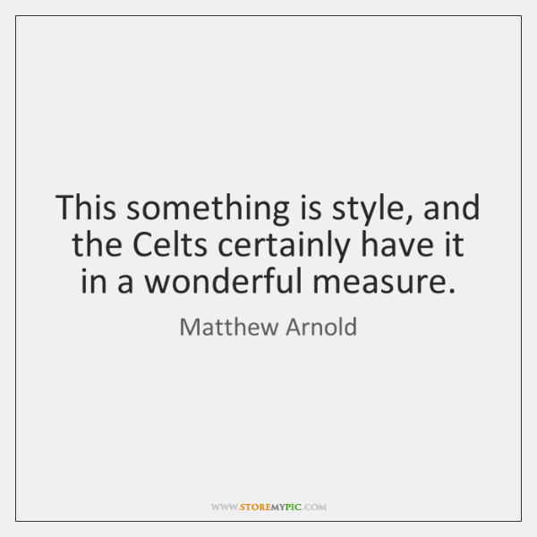 This something is style, and the Celts certainly have it in a ...