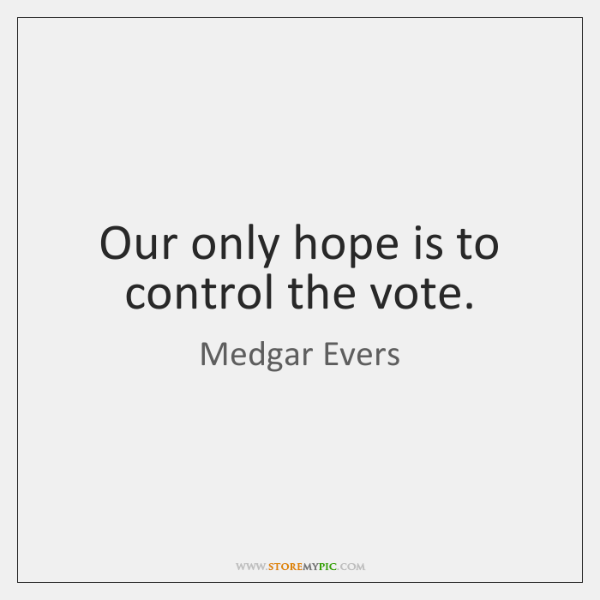 Our only hope is to control the vote.