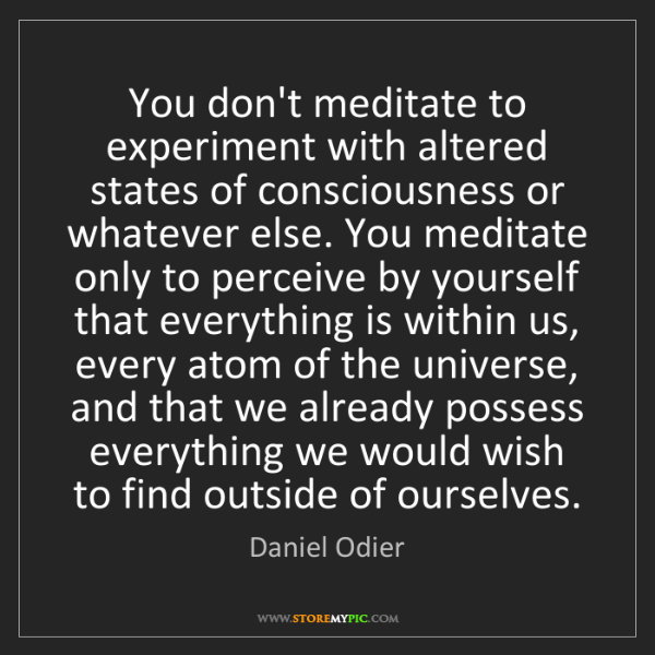 Daniel Odier: You don't meditate to experiment with altered states...
