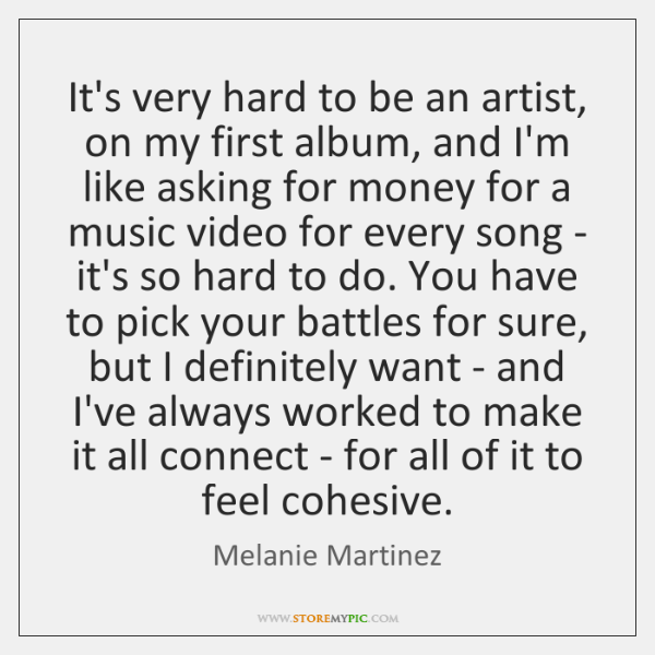 It's very hard to be an artist, on my first album, and ...