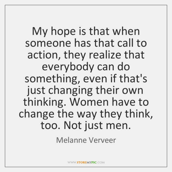 My hope is that when someone has that call to action, they ...