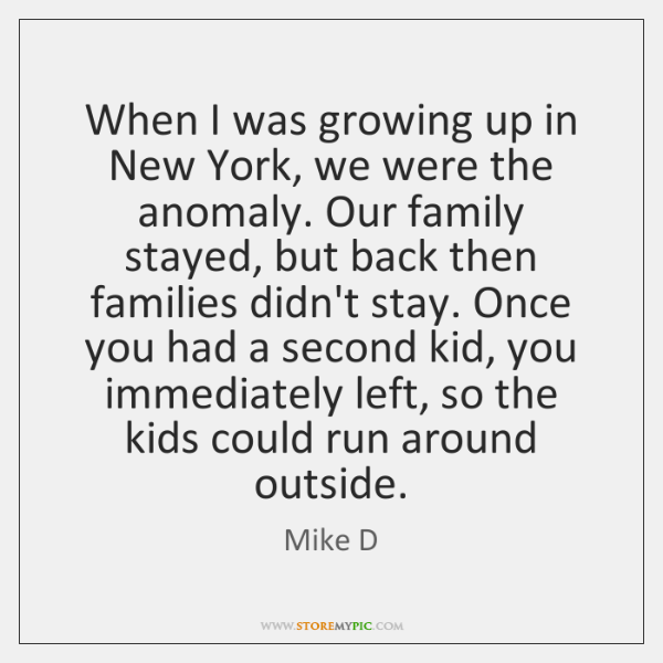 When I was growing up in New York, we were the anomaly. ...