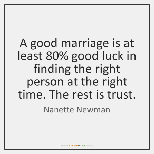 A good marriage is at least 80% good luck in finding the right ...