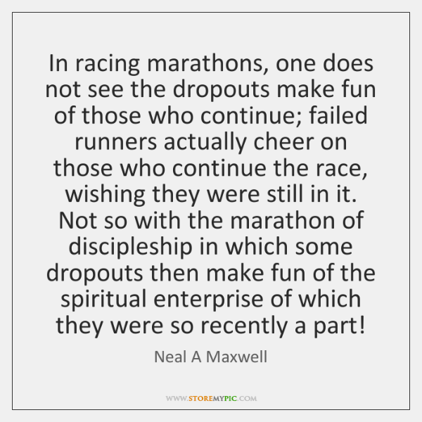 In racing marathons, one does not see the dropouts make fun of ...