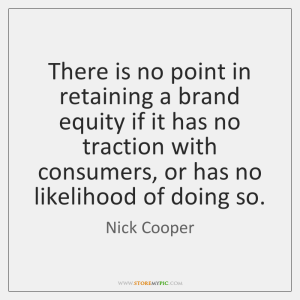 There is no point in retaining a brand equity if it has ...