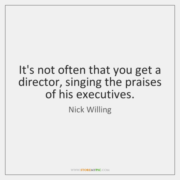 It's not often that you get a director, singing the praises of ...