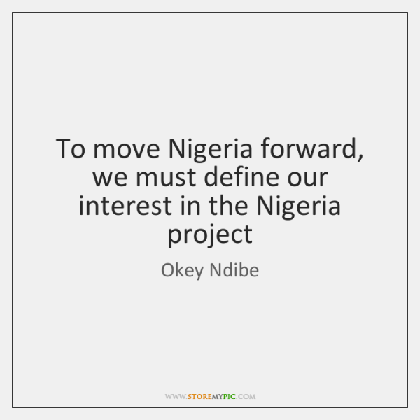 To move Nigeria forward, we must define our interest in the Nigeria ...