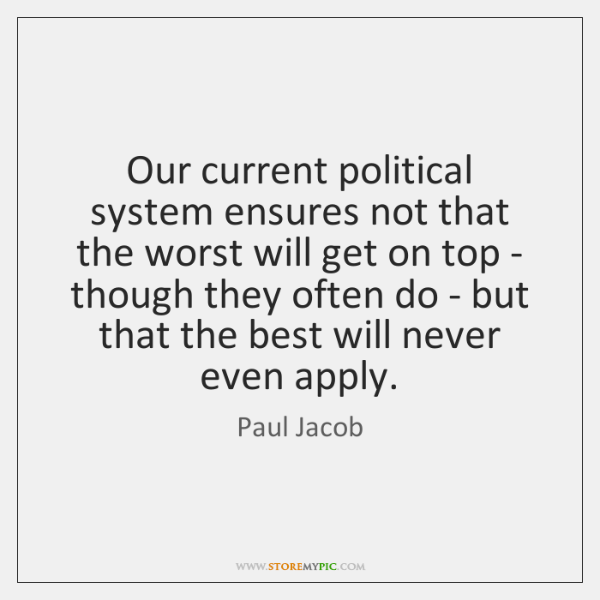 Our current political system ensures not that the worst will get on ...
