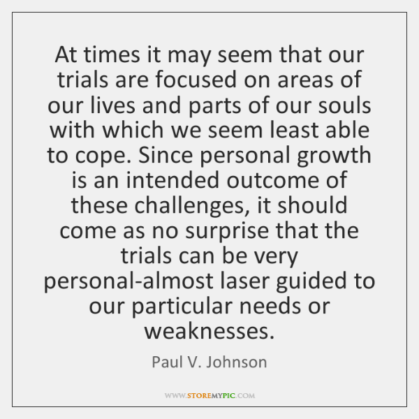 At times it may seem that our trials are focused on areas ...