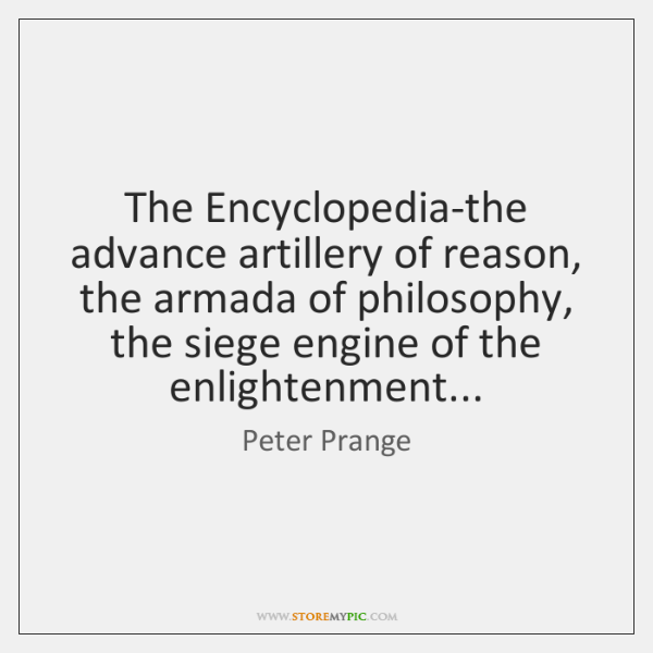 The Encyclopedia-the advance artillery of reason, the armada of philosophy, the siege ...