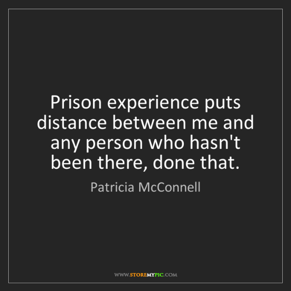 Patricia McConnell: Prison experience puts distance between me and any person...
