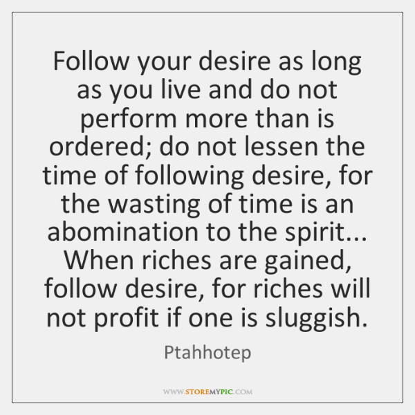 Follow your desire as long as you live and do not perform ...