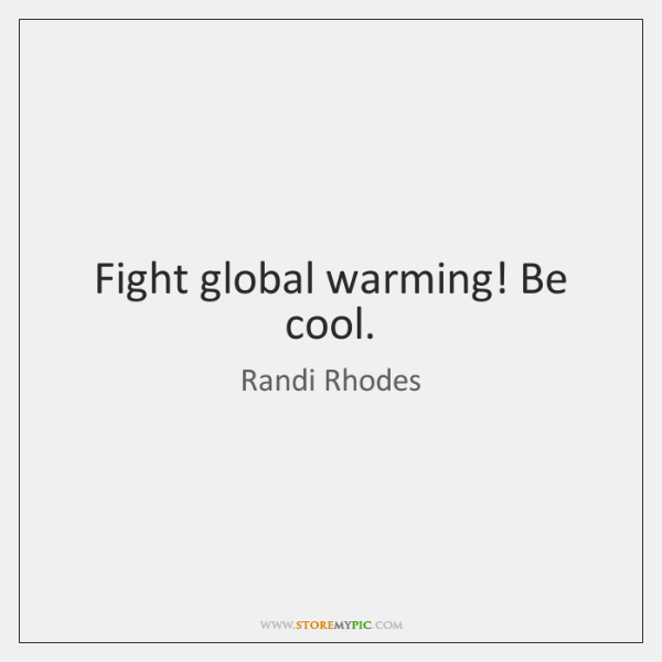 Fight global warming! Be cool.