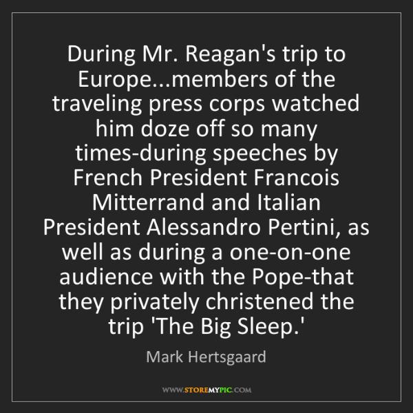 Mark Hertsgaard: During Mr. Reagan's trip to Europe...members of the traveling...