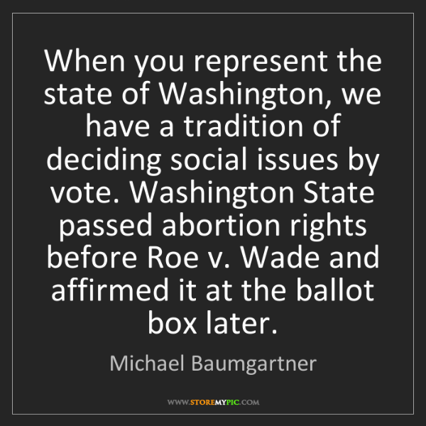 Michael Baumgartner: When you represent the state of Washington, we have a...
