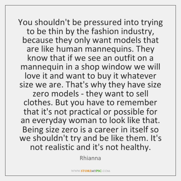 You shouldn't be pressured into trying to be thin by the fashion ...