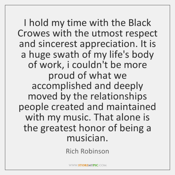 I hold my time with the Black Crowes with the utmost respect ...