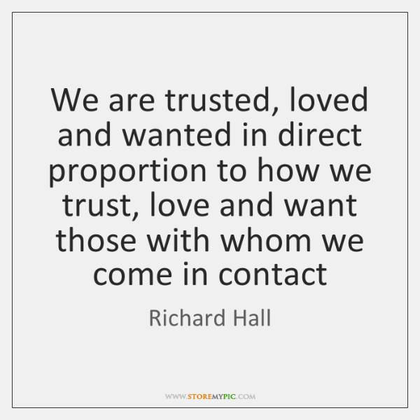 We are trusted, loved and wanted in direct proportion to how we ...
