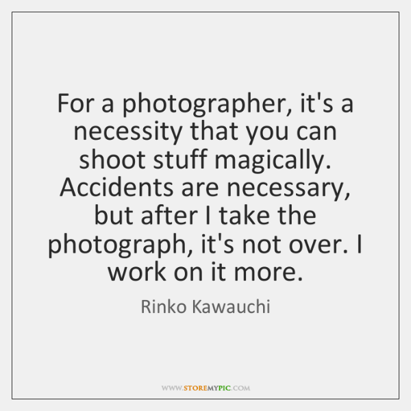 For a photographer, it's a necessity that you can shoot stuff magically. ...