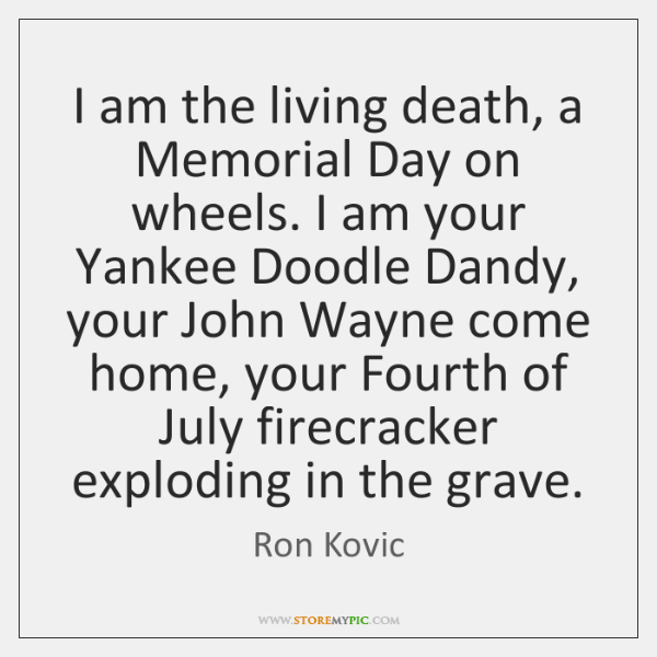 I am the living death, a Memorial Day on wheels. I am ...