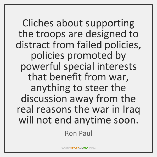 Cliches about supporting the troops are designed to distract from failed policies, ...