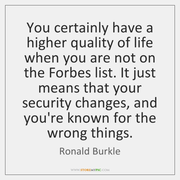 You certainly have a higher quality of life when you are not ...
