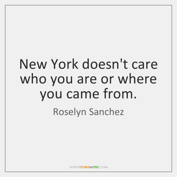 New York doesn't care who you are or where you came from.