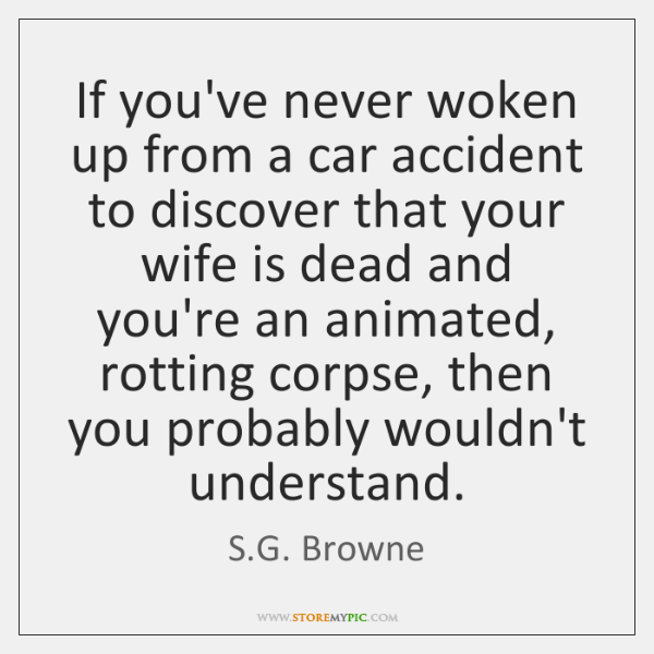 If you've never woken up from a car accident to discover that ...