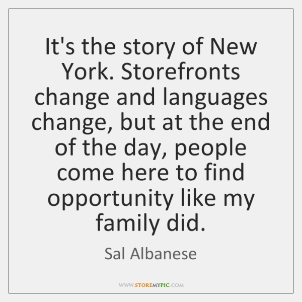 It's the story of New York. Storefronts change and languages change, but ...