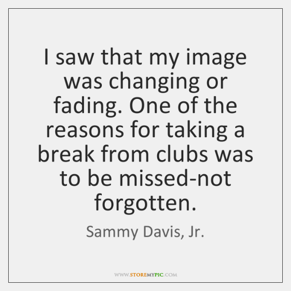 I saw that my image was changing or fading. One of the ...