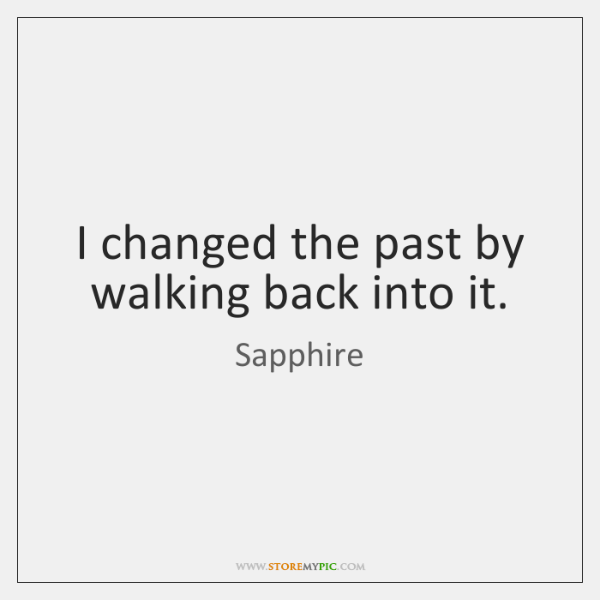 I changed the past by walking back into it.