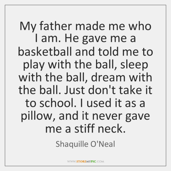 My Father Made Me Who I Am He Gave Me A Basketball Storemypic