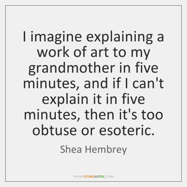 I imagine explaining a work of art to my grandmother in five ...