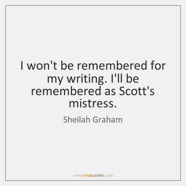 I won't be remembered for my writing. I'll be remembered as Scott's ...