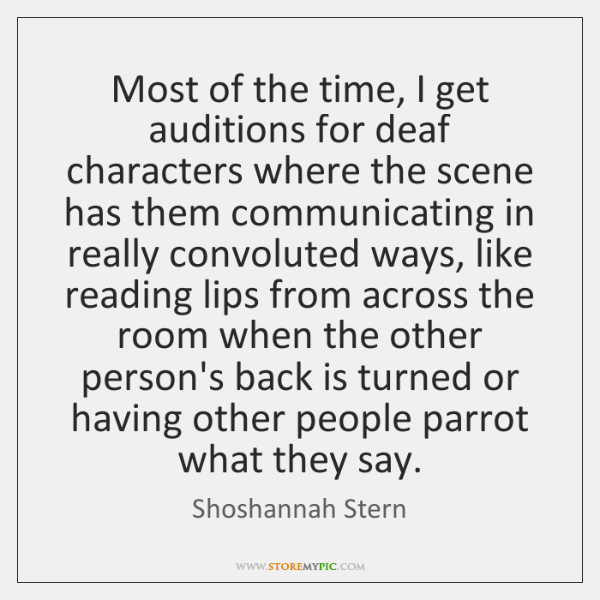 Most of the time, I get auditions for deaf characters where the ...