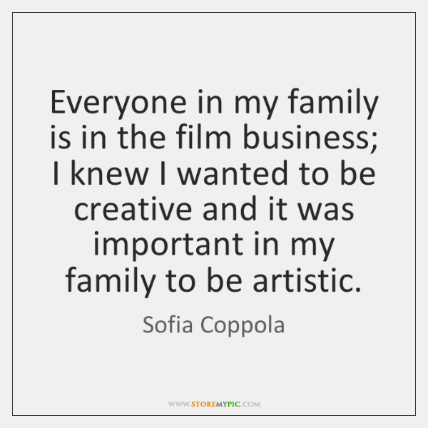 Everyone in my family is in the film business; I knew I ...