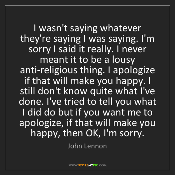 John Lennon: I wasn't saying whatever they're saying I was saying....