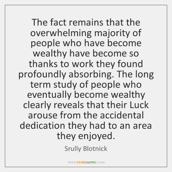 The fact remains that the overwhelming majority of people who have become ...