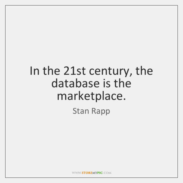 In the 21st century, the database is the marketplace.