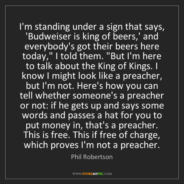 Phil Robertson: I'm standing under a sign that says, 'Budweiser is king...