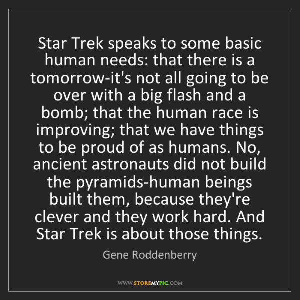 Gene Roddenberry: Star Trek speaks to some basic human needs: that there...