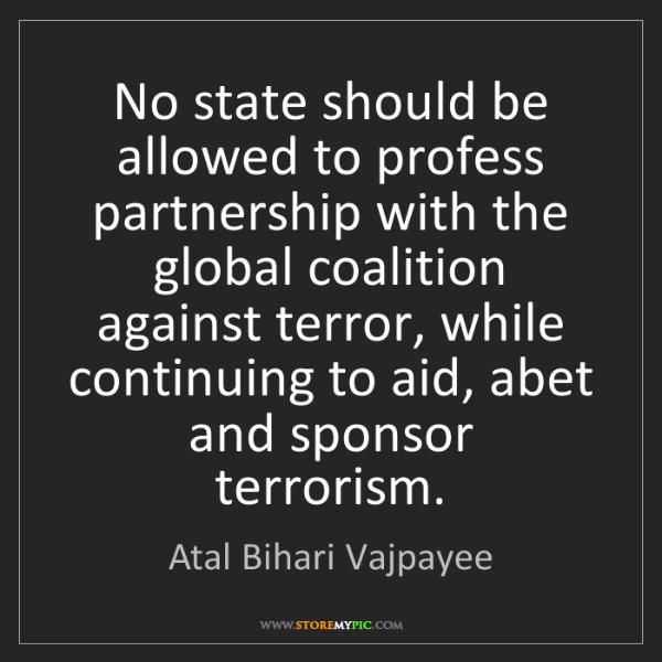 Atal Bihari Vajpayee: No state should be allowed to profess partnership with...