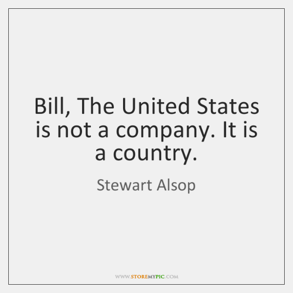 Bill, The United States is not a company. It is a country.