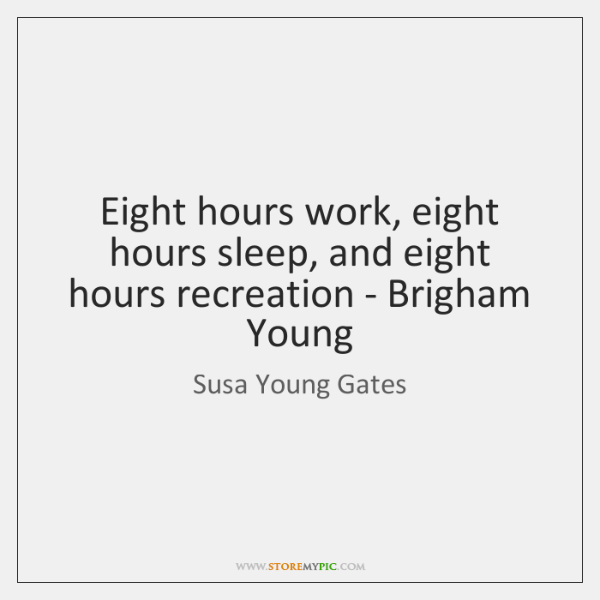 Eight hours work, eight hours sleep, and eight hours recreation - Brigham ...