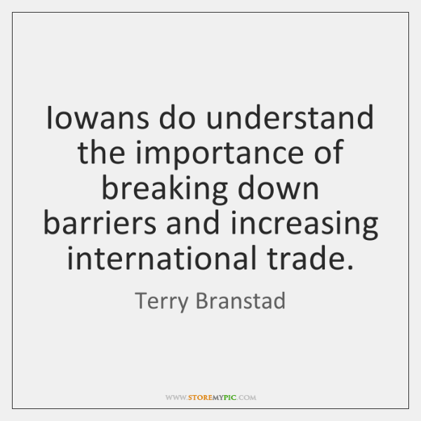Iowans do understand the importance of breaking down barriers and increasing international ...