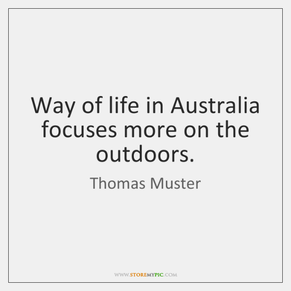 Way of life in Australia focuses more on the outdoors.