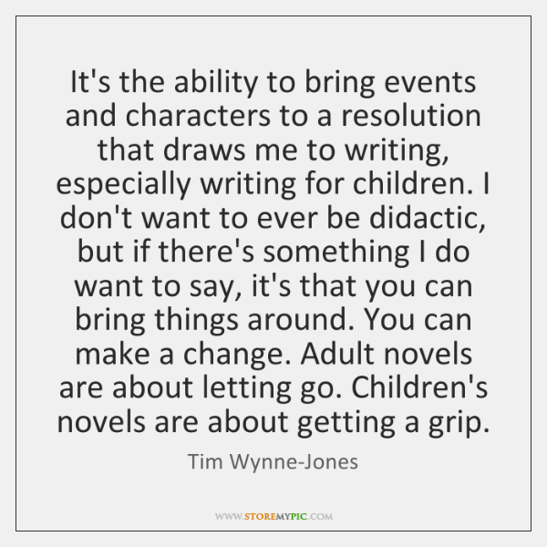 It's the ability to bring events and characters to a resolution that ...