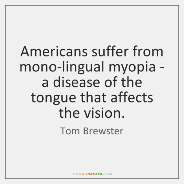 Americans suffer from mono-lingual myopia - a disease of the tongue that ...