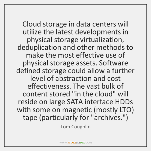 Cloud storage in data centers will utilize the latest developments in physical ...