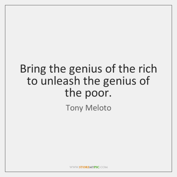 Bring the genius of the rich to unleash the genius of the ...